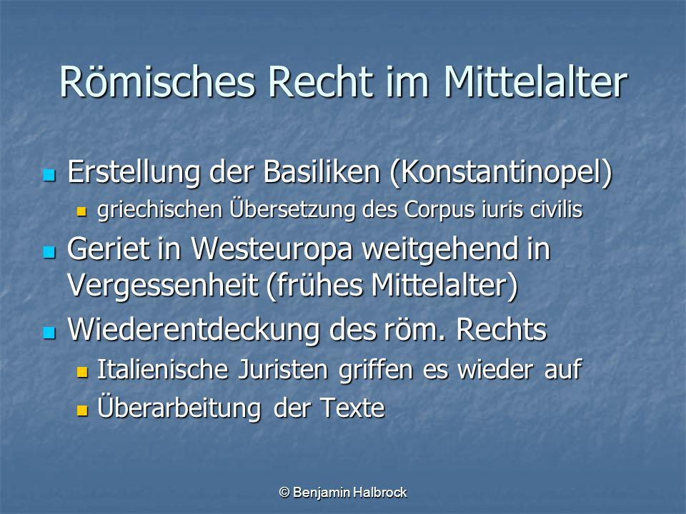 © Benjamin Halbrock Römisches Recht im Mittelalter Erstellung der Basiliken (Konstantinopel) Erstellung der Basiliken (Konstantinopel) griechischen Üb