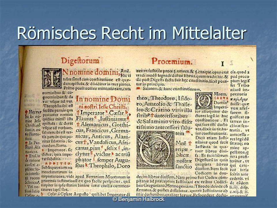 © Benjamin Halbrock Römisches Recht im Mittelalter