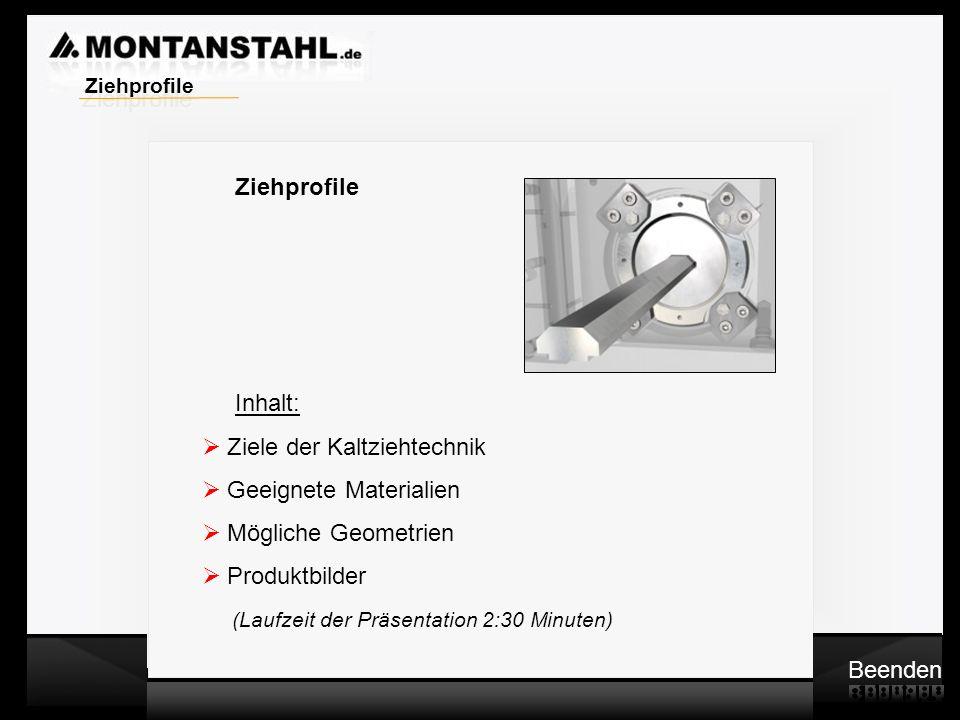 Zieh - Profile Ziehprofile Inhalt: Ziele der Kaltziehtechnik Geeignete Materialien Mögliche Geometrien Produktbilder (Laufzeit der Präsentation 2:30 M