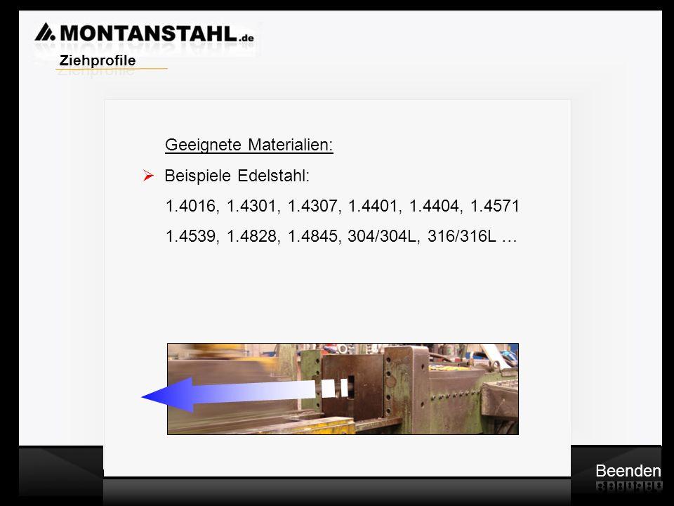 Zieh - Profile Geeignete Materialien: Beispiele Edelstahl: 1.4016, 1.4301, 1.4307, 1.4401, 1.4404, 1.4571 1.4539, 1.4828, 1.4845, 304/304L, 316/316L …