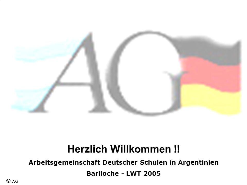 Herzlich Willkommen !! Arbeitsgemeinschaft Deutscher Schulen in Argentinien Bariloche - LWT 2005 © AG