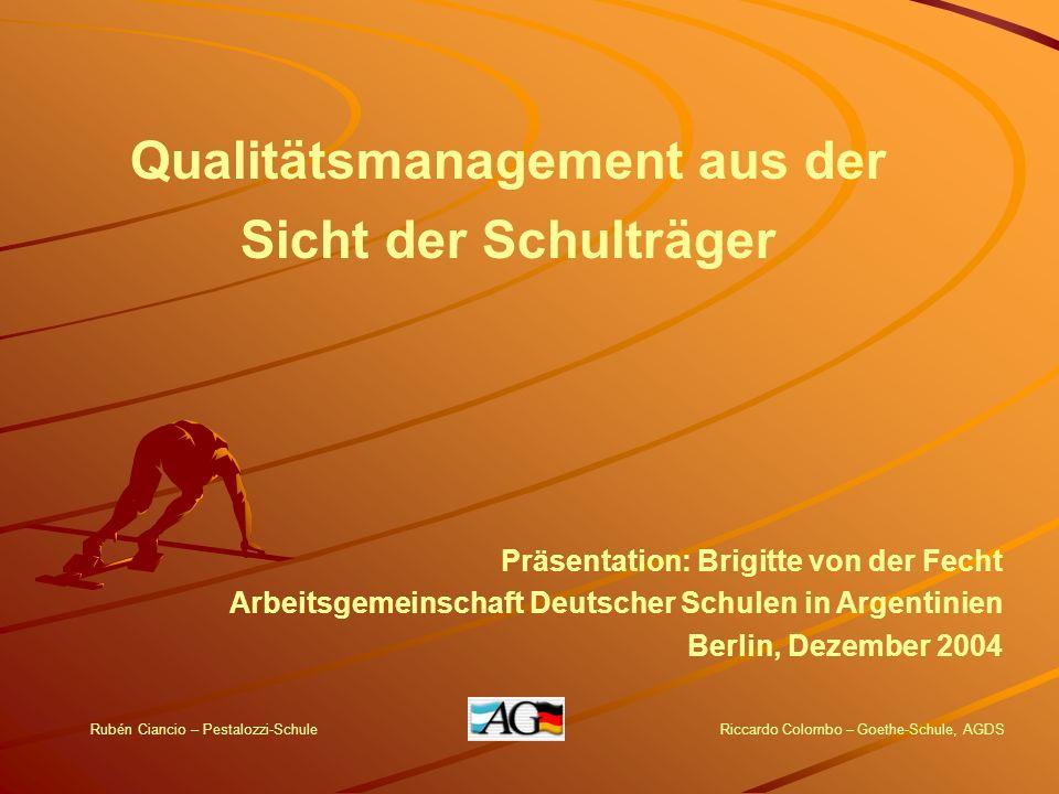 Qualitätsmanagement aus der Sicht der Schulträger Präsentation: Brigitte von der Fecht Arbeitsgemeinschaft Deutscher Schulen in Argentinien Berlin, De