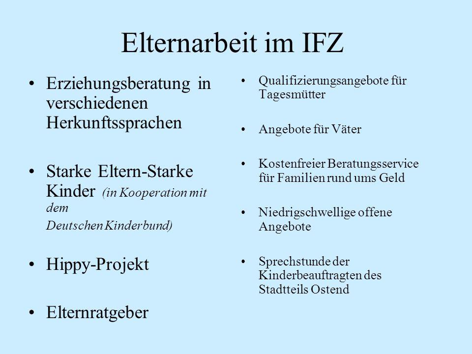 Elternarbeit im IFZ Erziehungsberatung in verschiedenen Herkunftssprachen Starke Eltern-Starke Kinder (in Kooperation mit dem Deutschen Kinderbund) Hi