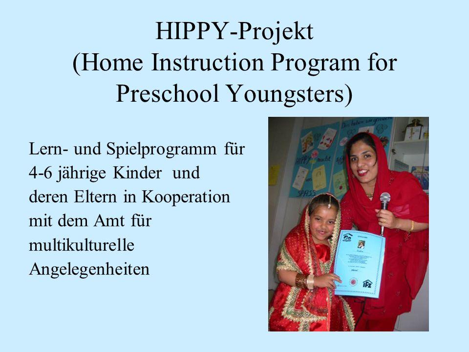 HIPPY-Projekt (Home Instruction Program for Preschool Youngsters) Lern- und Spielprogramm für 4-6 jährige Kinder und deren Eltern in Kooperation mit dem Amt für multikulturelle Angelegenheiten