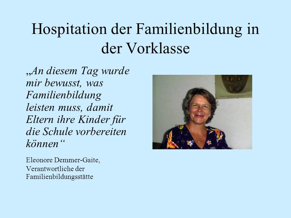 Hospitation der Familienbildung in der Vorklasse An diesem Tag wurde mir bewusst, was Familienbildung leisten muss, damit Eltern ihre Kinder für die S