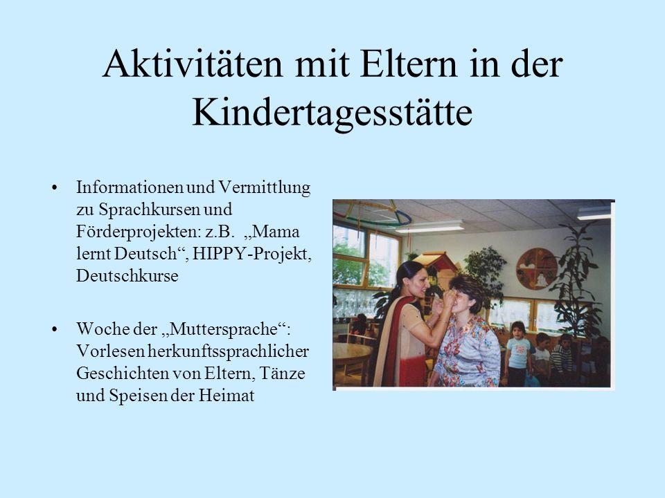 Aktivitäten mit Eltern in der Kindertagesstätte Informationen und Vermittlung zu Sprachkursen und Förderprojekten: z.B. Mama lernt Deutsch, HIPPY-Proj
