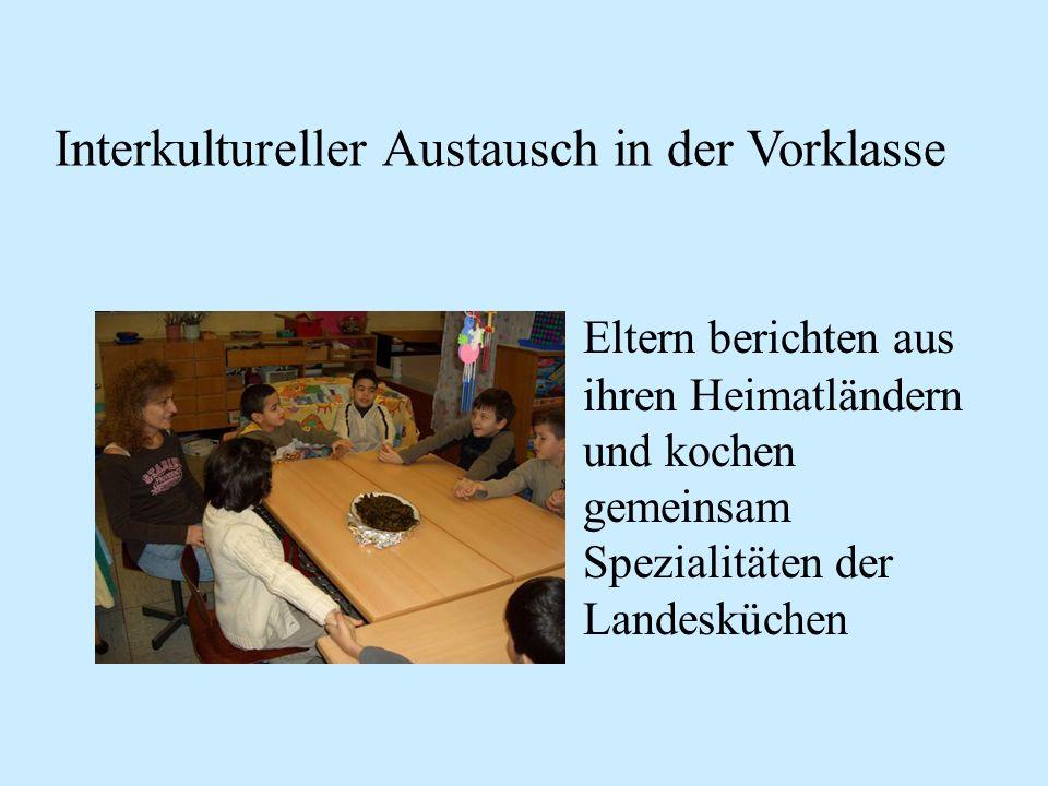 Eltern berichten aus ihren Heimatländern und kochen gemeinsam Spezialitäten der Landesküchen Interkultureller Austausch in der Vorklasse