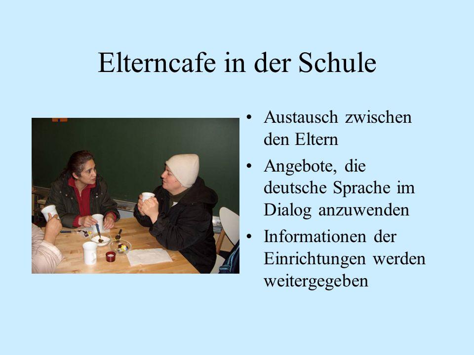 Elterncafe in der Schule Austausch zwischen den Eltern Angebote, die deutsche Sprache im Dialog anzuwenden Informationen der Einrichtungen werden weitergegeben