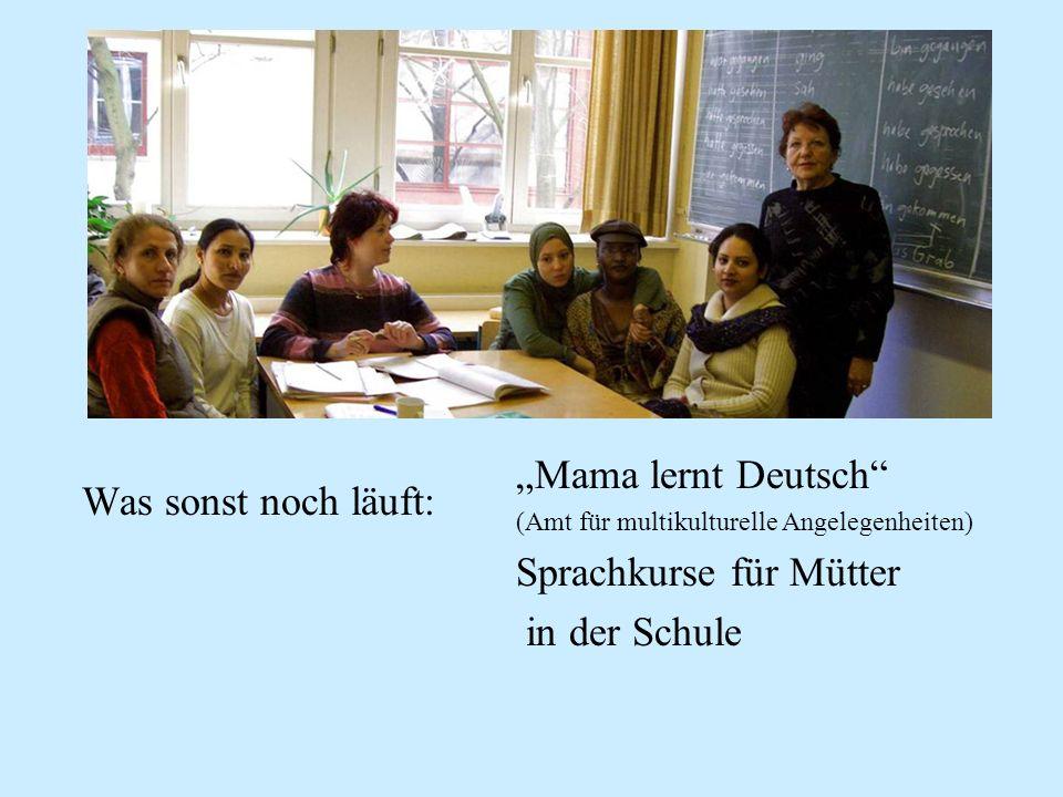 Mama lernt Deutsch (Amt für multikulturelle Angelegenheiten) Sprachkurse für Mütter in der Schule Was sonst noch läuft: