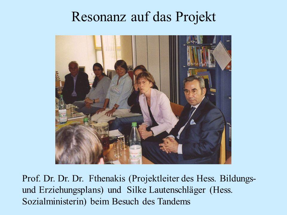 Resonanz auf das Projekt Prof. Dr. Dr. Dr. Fthenakis (Projektleiter des Hess. Bildungs- und Erziehungsplans) und Silke Lautenschläger (Hess. Sozialmin