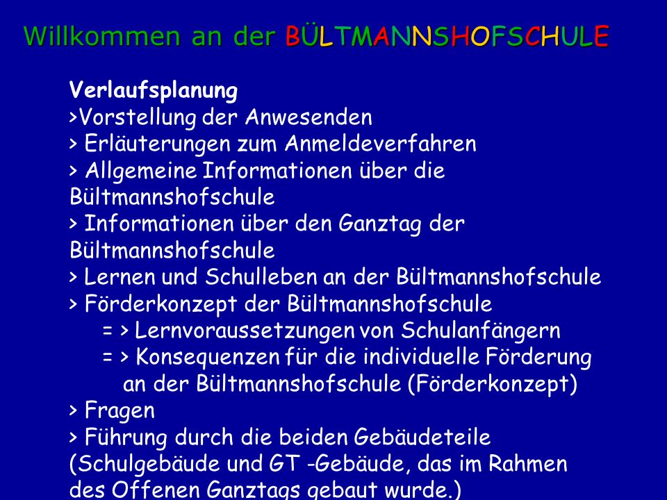 Verlaufsplanung >Vorstellung der Anwesenden > Erläuterungen zum Anmeldeverfahren > Allgemeine Informationen über die Bültmannshofschule > Informatione
