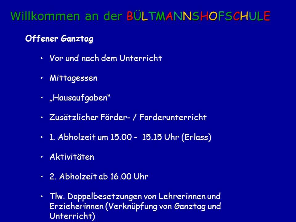 Offener Ganztag Vor und nach dem Unterricht Mittagessen Hausaufgaben Zusätzlicher Förder- / Forderunterricht 1. Abholzeit um 15.00 - 15.15 Uhr (Erlass