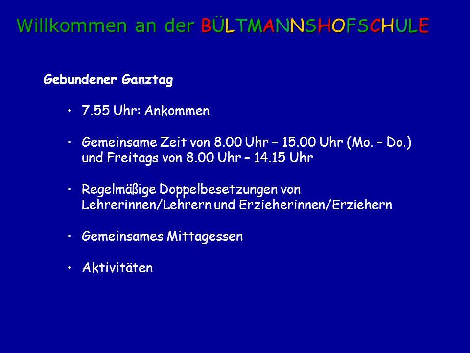 Gebundener Ganztag 7.55 Uhr: Ankommen Gemeinsame Zeit von 8.00 Uhr – 15.00 Uhr (Mo. – Do.) und Freitags von 8.00 Uhr – 14.15 Uhr Regelmäßige Doppelbes