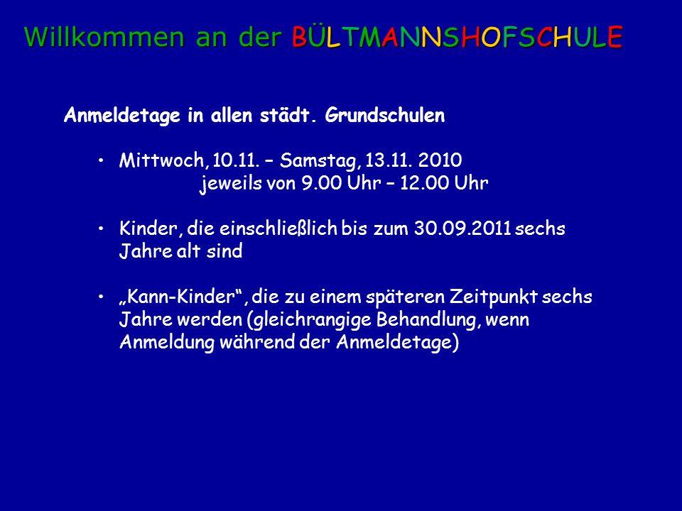 Anmeldetage in allen städt. Grundschulen Mittwoch, 10.11. – Samstag, 13.11. 2010 jeweils von 9.00 Uhr – 12.00 Uhr Kinder, die einschließlich bis zum 3