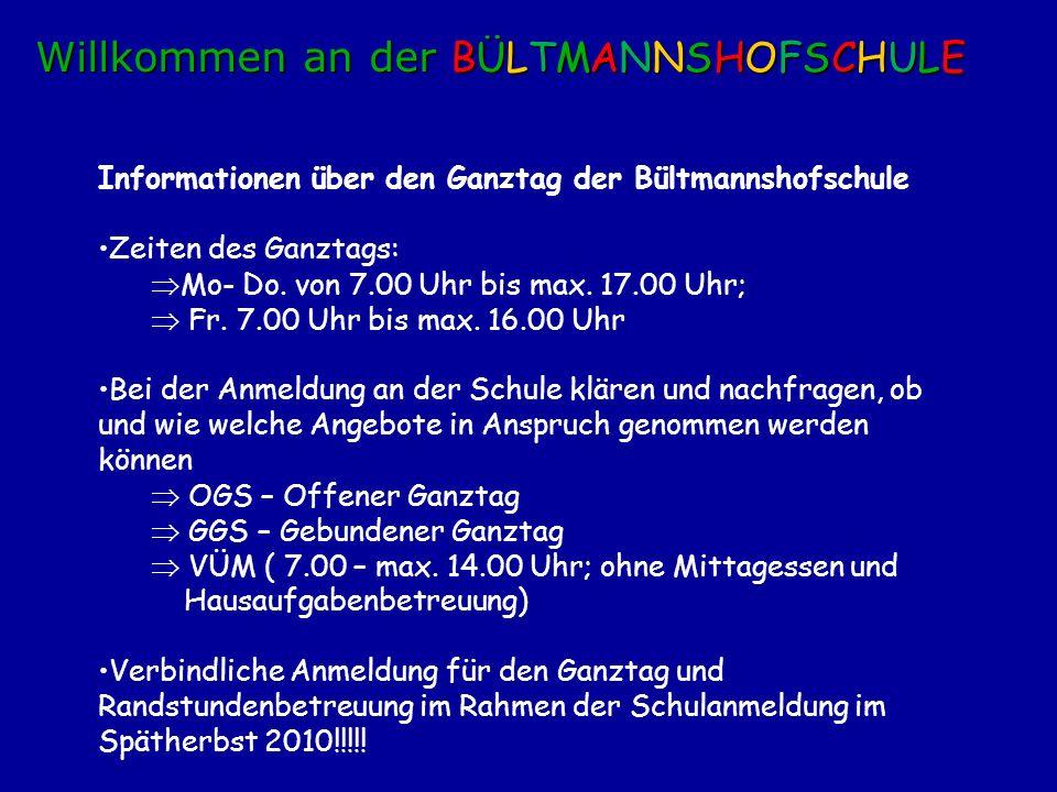 Informationen über den Ganztag der Bültmannshofschule Zeiten des Ganztags: Mo- Do. von 7.00 Uhr bis max. 17.00 Uhr; Fr. 7.00 Uhr bis max. 16.00 Uhr Be