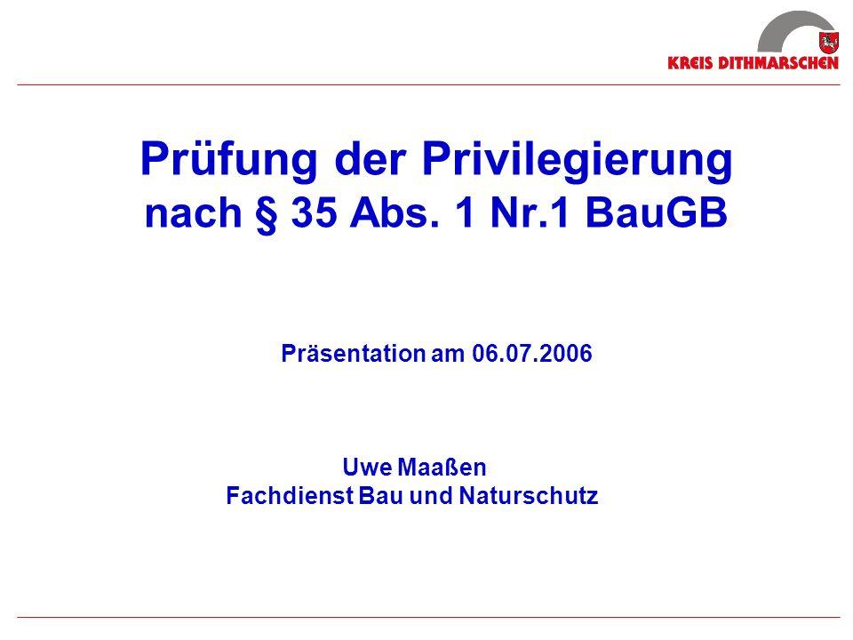 Prüfung der Privilegierung nach § 35 Abs. 1 Nr.1 BauGB Präsentation am 06.07.2006 Uwe Maaßen Fachdienst Bau und Naturschutz