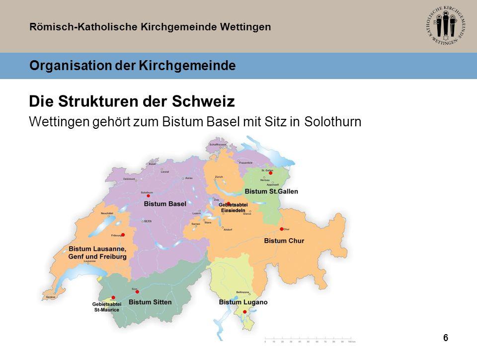 Römisch-Katholische Kirchgemeinde Wettingen Organisation der Kirchgemeinde Die Strukturen der Schweiz Wettingen gehört zum Bistum Basel mit Sitz in So