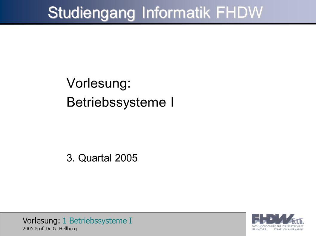Vorlesung: 1 Betriebssysteme I 2005 Prof. Dr. G. Hellberg Studiengang Informatik FHDW Vorlesung: Betriebssysteme I 3. Quartal 2005