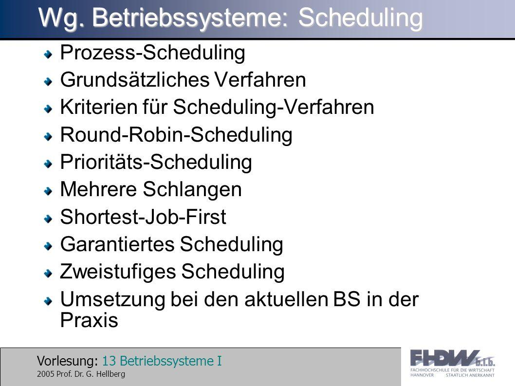 Vorlesung: 13 Betriebssysteme I 2005 Prof. Dr. G. Hellberg Wg. Betriebssysteme: Scheduling Prozess-Scheduling Grundsätzliches Verfahren Kriterien für