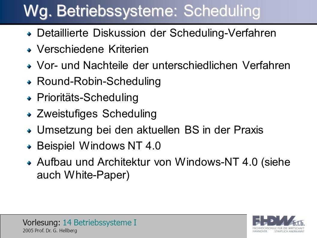 Vorlesung: 14 Betriebssysteme I 2005 Prof. Dr. G. Hellberg Wg. Betriebssysteme: Scheduling Detaillierte Diskussion der Scheduling-Verfahren Verschiede