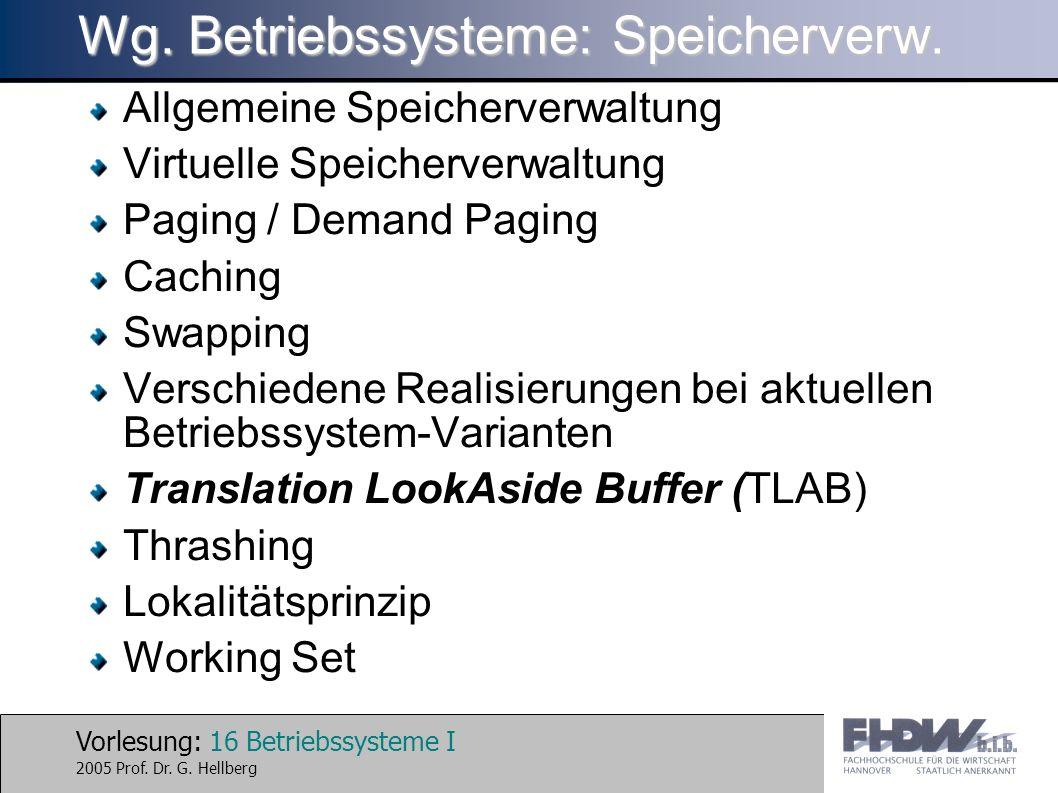 Vorlesung: 16 Betriebssysteme I 2005 Prof. Dr. G. Hellberg Wg. Betriebssysteme: Speicherverw. Allgemeine Speicherverwaltung Virtuelle Speicherverwaltu
