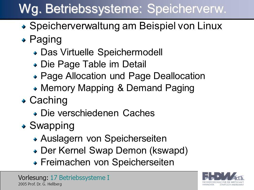 Vorlesung: 17 Betriebssysteme I 2005 Prof. Dr. G. Hellberg Wg. Betriebssysteme: Speicherverw. Speicherverwaltung am Beispiel von Linux Paging Das Virt
