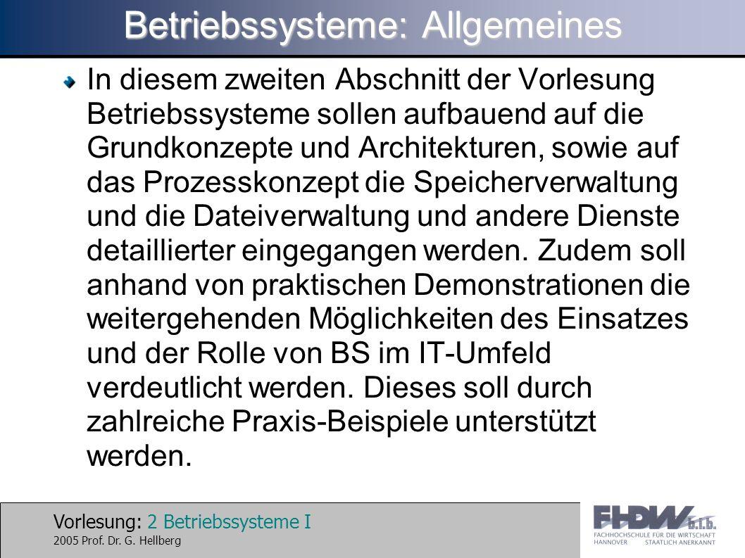Vorlesung: 2 Betriebssysteme I 2005 Prof. Dr. G. Hellberg Betriebssysteme: Allgemeines In diesem zweiten Abschnitt der Vorlesung Betriebssysteme solle