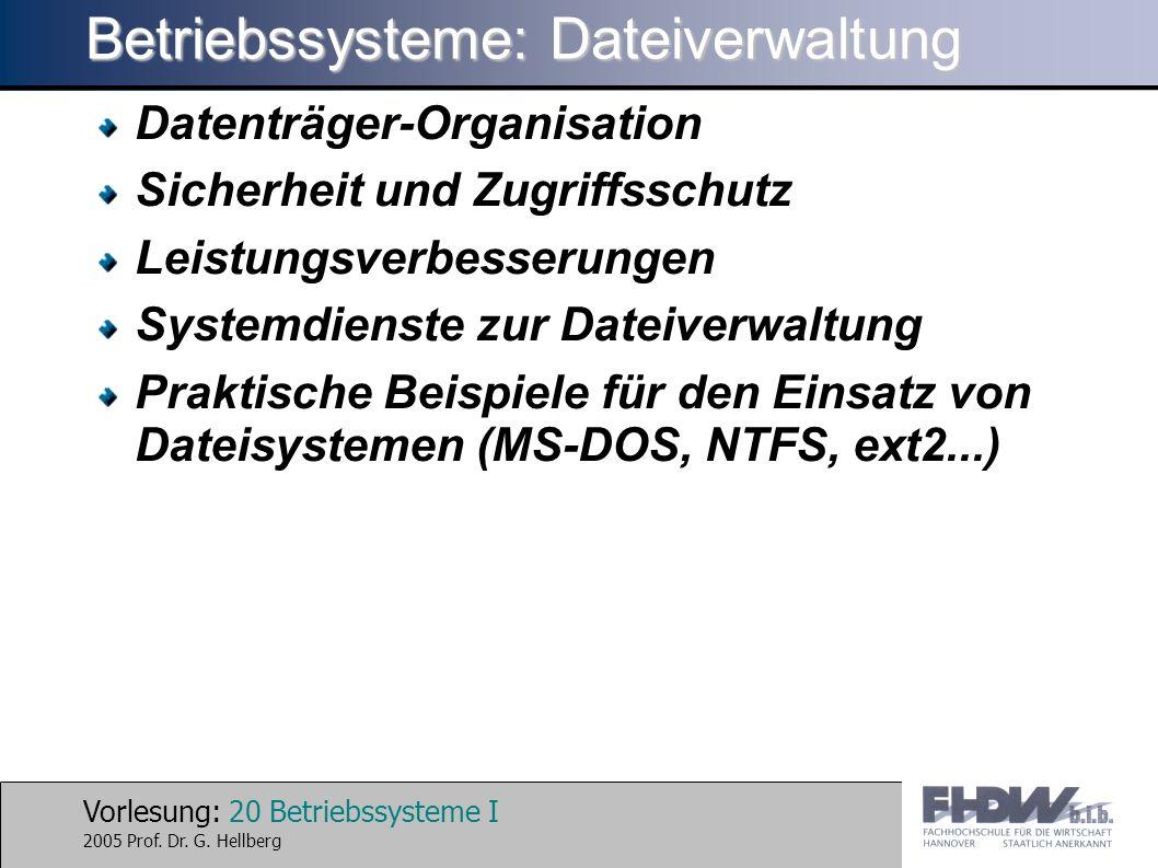 Vorlesung: 20 Betriebssysteme I 2005 Prof. Dr. G. Hellberg Betriebssysteme: Dateiverwaltung Datenträger-Organisation Sicherheit und Zugriffsschutz Lei