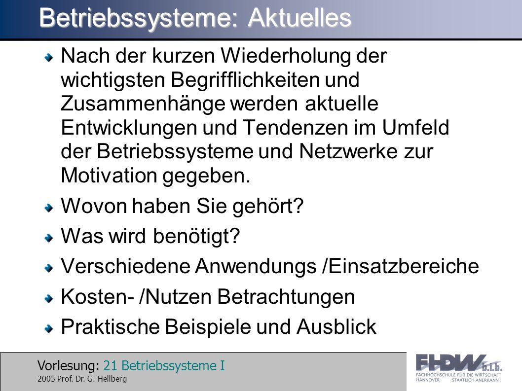 Vorlesung: 21 Betriebssysteme I 2005 Prof. Dr. G. Hellberg Betriebssysteme: Aktuelles Nach der kurzen Wiederholung der wichtigsten Begrifflichkeiten u
