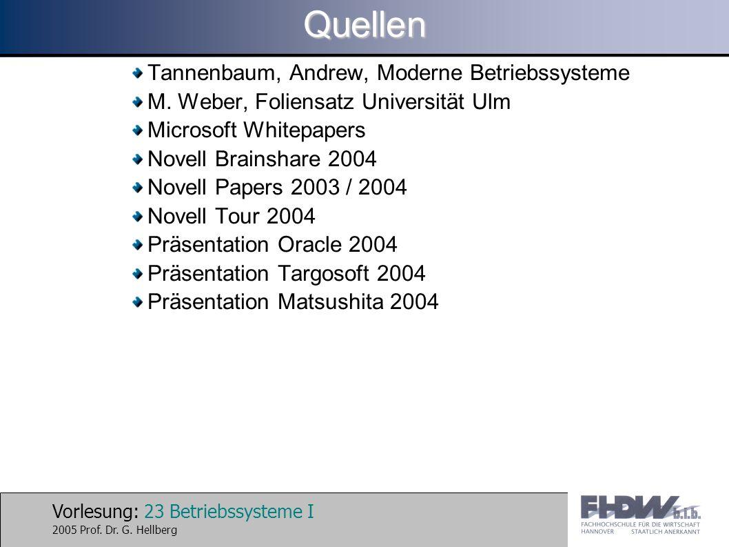 Vorlesung: 23 Betriebssysteme I 2005 Prof. Dr. G. HellbergQuellen Tannenbaum, Andrew, Moderne Betriebssysteme M. Weber, Foliensatz Universität Ulm Mic