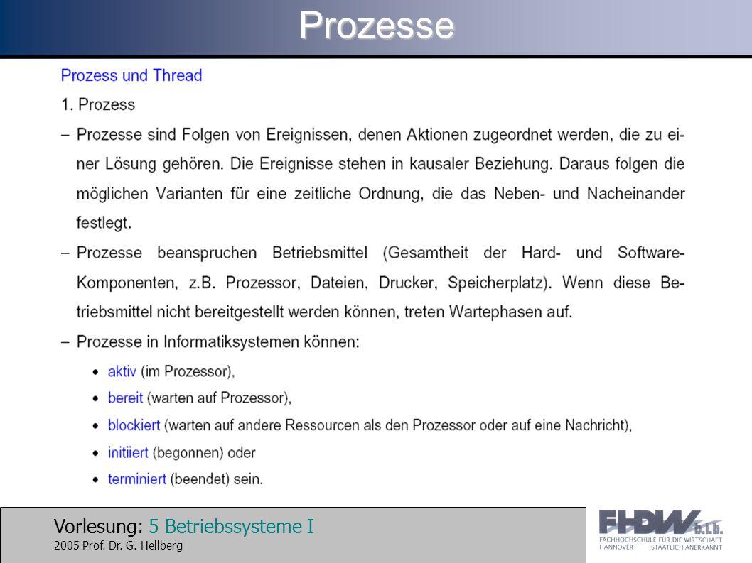 Vorlesung: 6 Betriebssysteme I 2005 Prof. Dr. G. HellbergProzesse