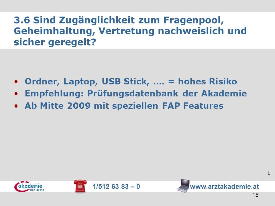 1/512 63 83 – 0 www.arztakademie.at 15 3.6 Sind Zugänglichkeit zum Fragenpool, Geheimhaltung, Vertretung nachweislich und sicher geregelt? Ordner, Lap