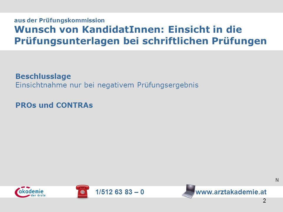 1/512 63 83 – 0 www.arztakademie.at 2 aus der Prüfungskommission Wunsch von KandidatInnen: Einsicht in die Prüfungsunterlagen bei schriftlichen Prüfun