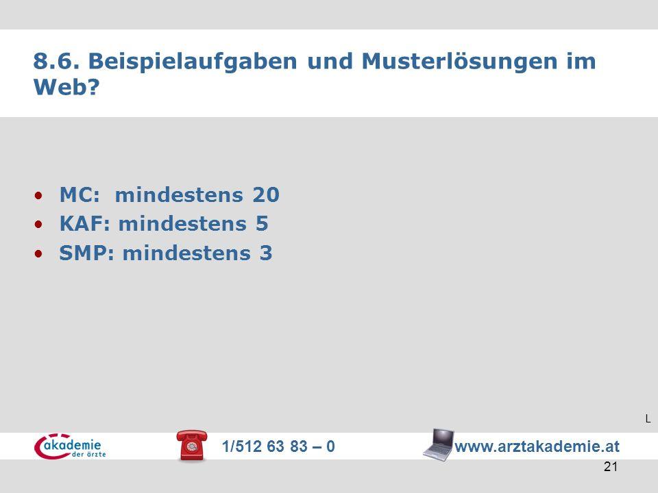 1/512 63 83 – 0 www.arztakademie.at 21 8.6. Beispielaufgaben und Musterlösungen im Web? MC: mindestens 20 KAF: mindestens 5 SMP: mindestens 3 L