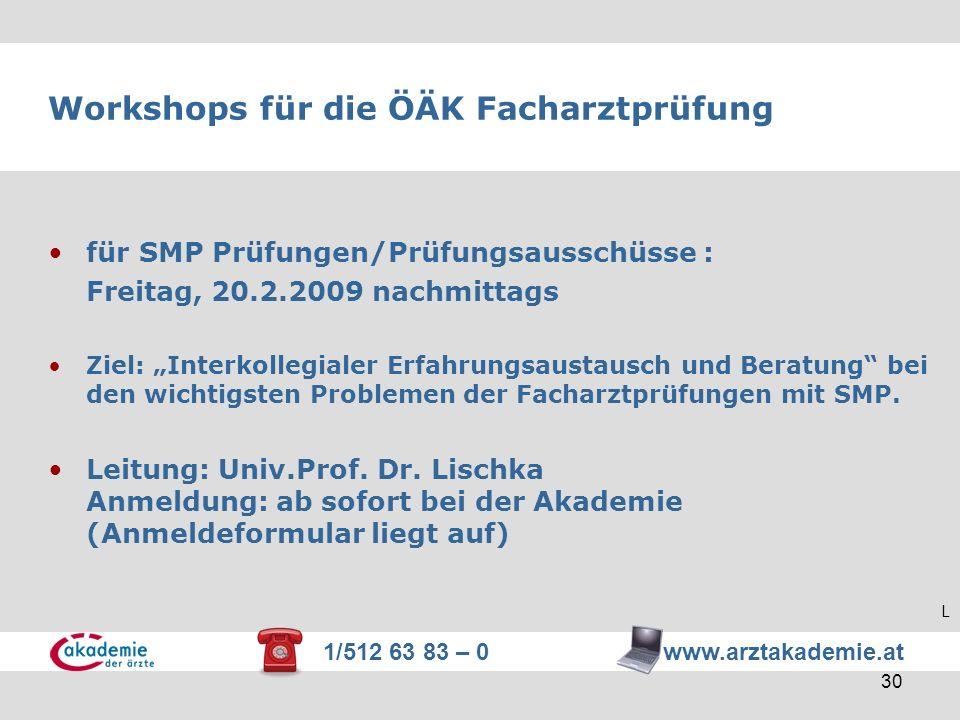1/512 63 83 – 0 www.arztakademie.at 30 Workshops für die ÖÄK Facharztprüfung für SMP Prüfungen/Prüfungsausschüsse : Freitag, 20.2.2009 nachmittags Zie