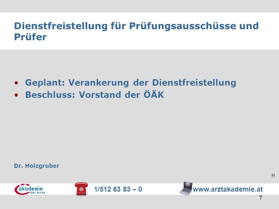 1/512 63 83 – 0 www.arztakademie.at 7 Dienstfreistellung für Prüfungsausschüsse und Prüfer Geplant: Verankerung der Dienstfreistellung Beschluss: Vors