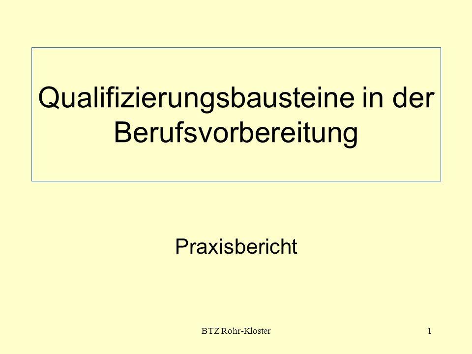 BTZ Rohr-Kloster2 Arten von Qualifizierungsbausteinen Berufsfeldübergreifende QB Vermittlung von Kenntnissen und Fähigkeiten die für eine Vielzahl von Berufen angewandt werden können (z.B.