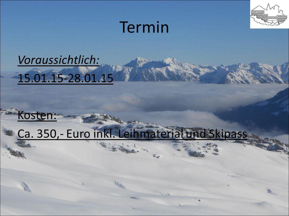 Termin Voraussichtlich: 15.01.15-28.01.15 Kosten: Ca. 350,- Euro inkl. Leihmaterial und Skipass