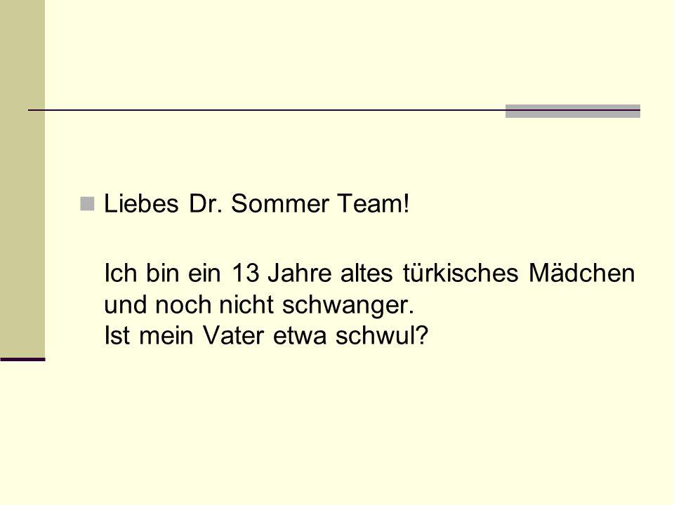 Liebes Dr. Sommer Team! Ich bin ein 13 Jahre altes türkisches Mädchen und noch nicht schwanger. Ist mein Vater etwa schwul?