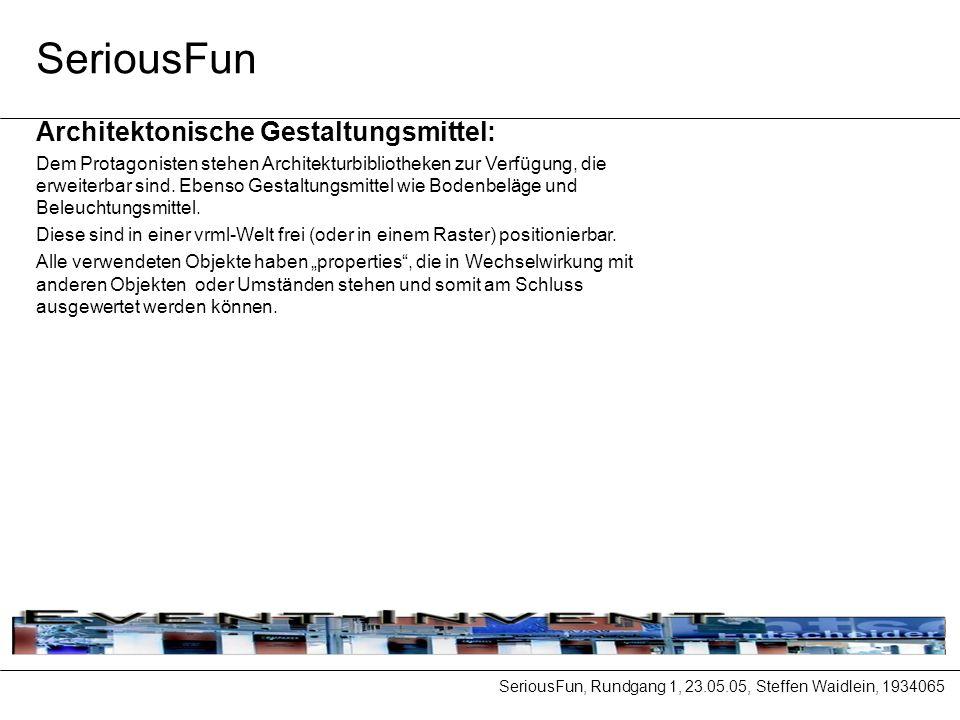SeriousFun, Rundgang 1, 23.05.05, Steffen Waidlein, 1934065 SeriousFun Architektonische Gestaltungsmittel: Dem Protagonisten stehen Architekturbibliotheken zur Verfügung, die erweiterbar sind.