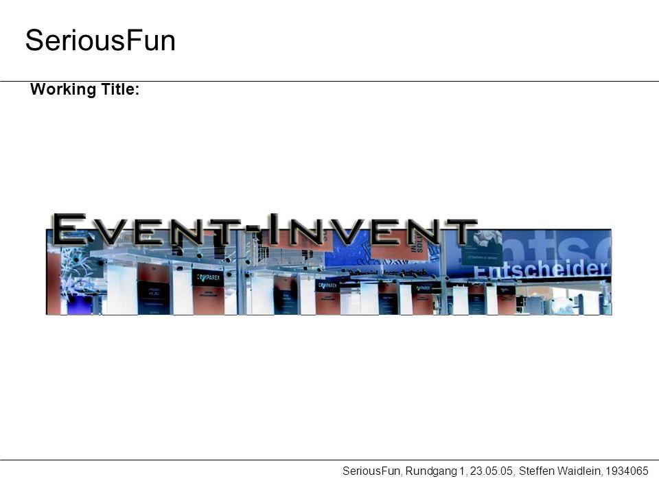 SeriousFun, Rundgang 1, 23.05.05, Steffen Waidlein, 1934065 SeriousFun Working Title: