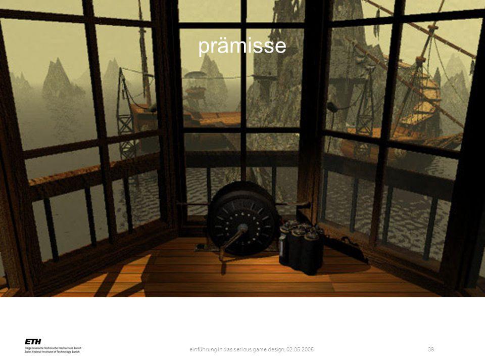 einführung in das serious game design, 02.05.2005 39 prämisse
