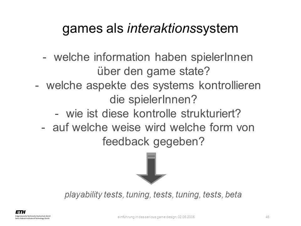 einführung in das serious game design, 02.05.2005 46 games als interaktionssystem -welche information haben spielerInnen über den game state? -welche