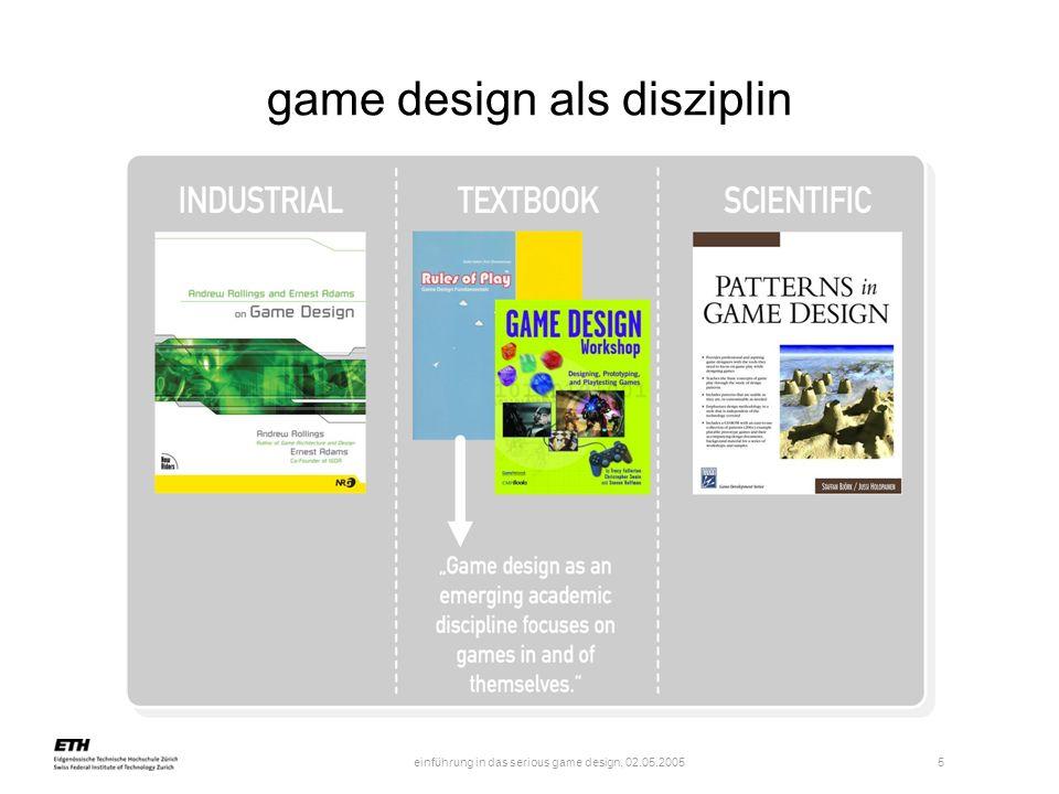 einführung in das serious game design, 02.05.2005 5 game design als disziplin