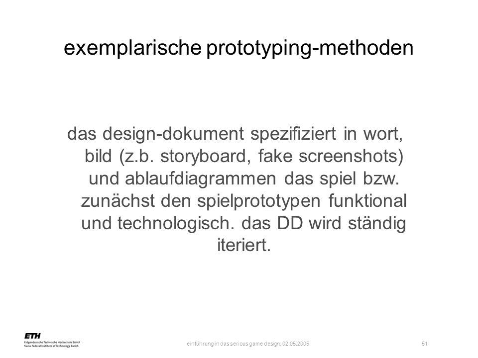 einführung in das serious game design, 02.05.2005 51 exemplarische prototyping-methoden das design-dokument spezifiziert in wort, bild (z.b. storyboar