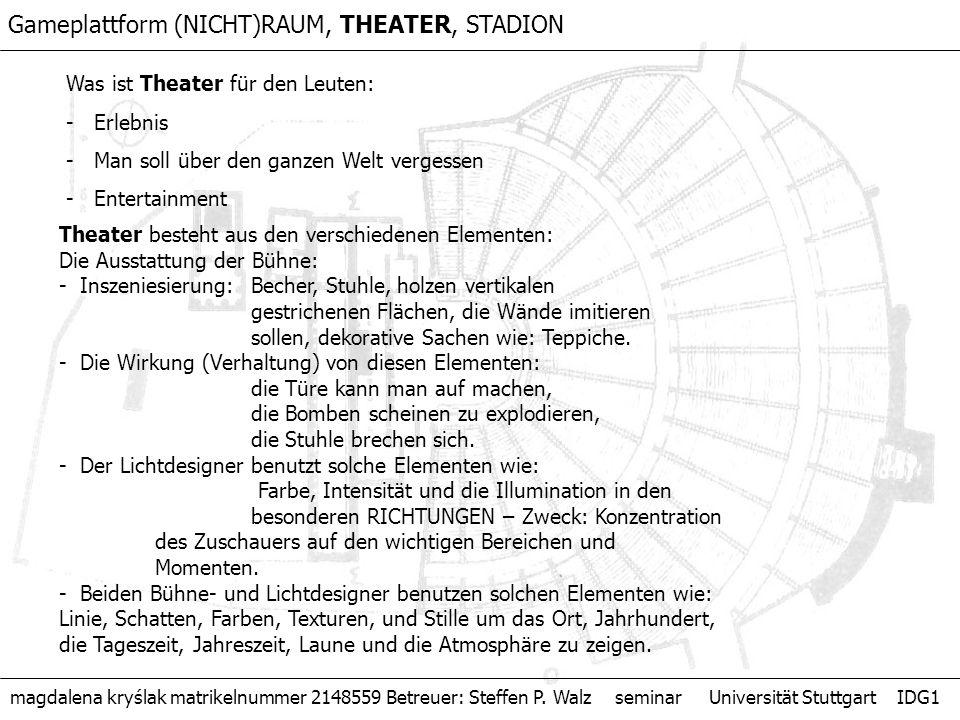Gameplattform (NICHT)RAUM, THEATER, STADION Was ist Theater für den Leuten: - Erlebnis - Man soll über den ganzen Welt vergessen - Entertainment Theat
