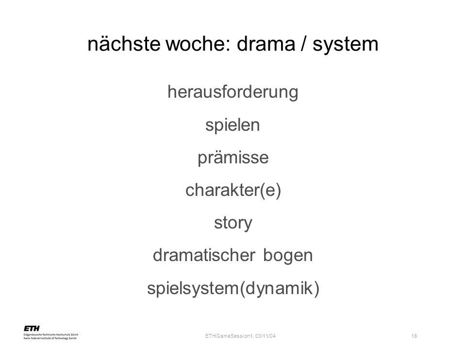 ETHGameSession1, 03/11/04 18 nächste woche: drama / system herausforderung spielen prämisse charakter(e) story dramatischer bogen spielsystem(dynamik)