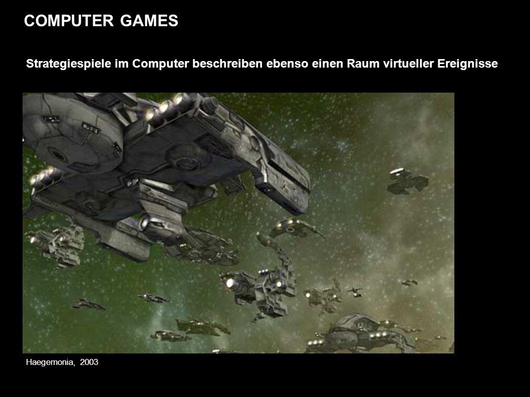 COMPUTER GAMES Strategiespiele im Computer beschreiben ebenso einen Raum virtueller Ereignisse Haegemonia, 2003