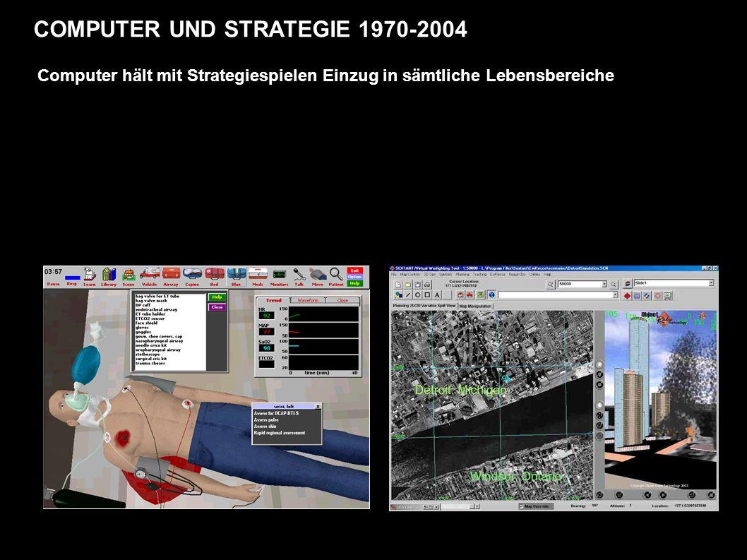 COMPUTER UND STRATEGIE 1970-2004 Computer hält mit Strategiespielen Einzug in sämtliche Lebensbereiche
