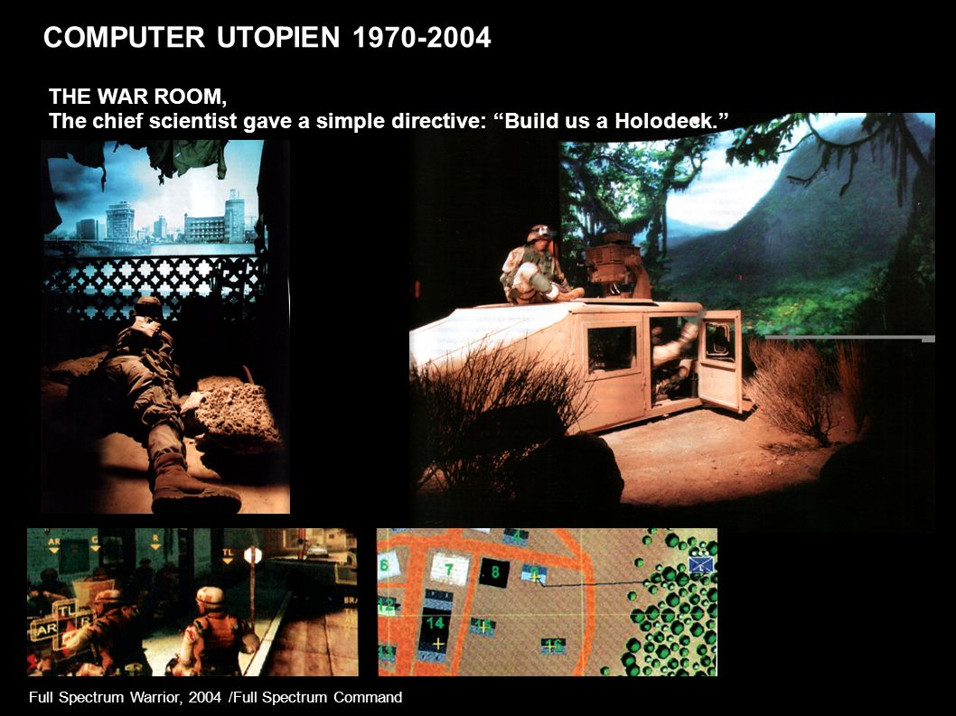 COMPUTER UTOPIEN 1970-2004 Full Spectrum Warrior, 2004 /Full Spectrum Command THE WAR ROOM, The chief scientist gave a simple directive: Build us a Holodeck.